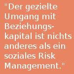 Zitat Prof. Szyszka: Der gezielte Umgang mit Beziehungskapital ist nichts anderes als ein soziales Risk Management.